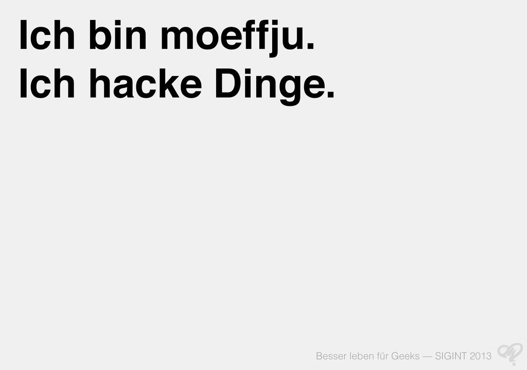 Besser leben für Geeks — SIGINT 2013 Ich bin mo...