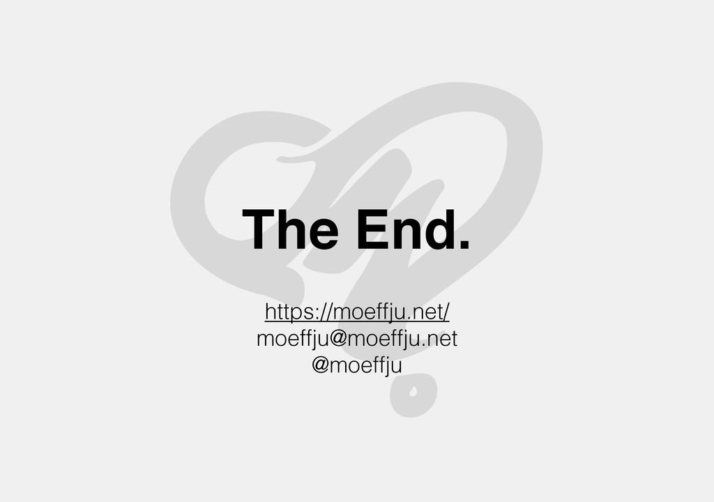 The End. https://moeffju.net/ moeffju@moeffju.n...