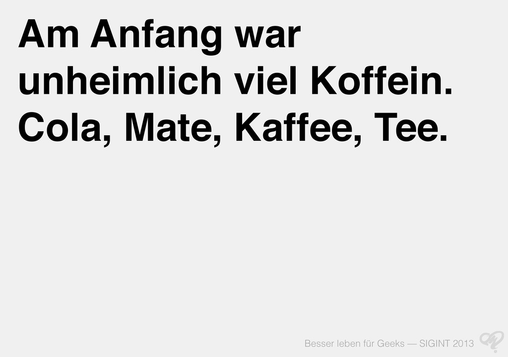 Besser leben für Geeks — SIGINT 2013 Am Anfang ...