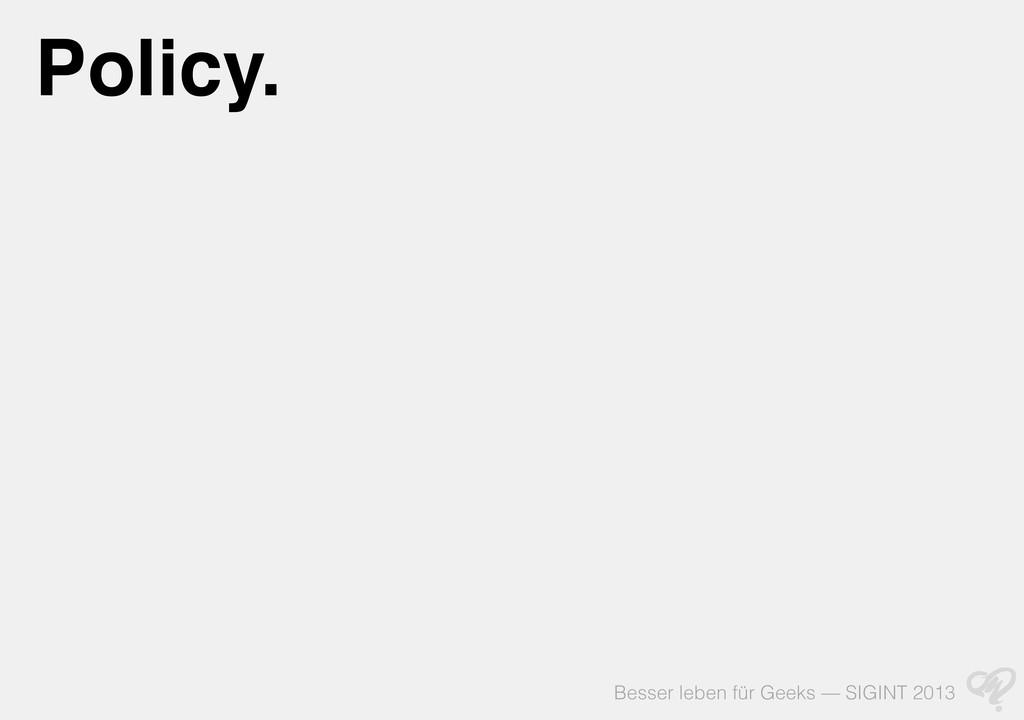 Besser leben für Geeks — SIGINT 2013 Policy.