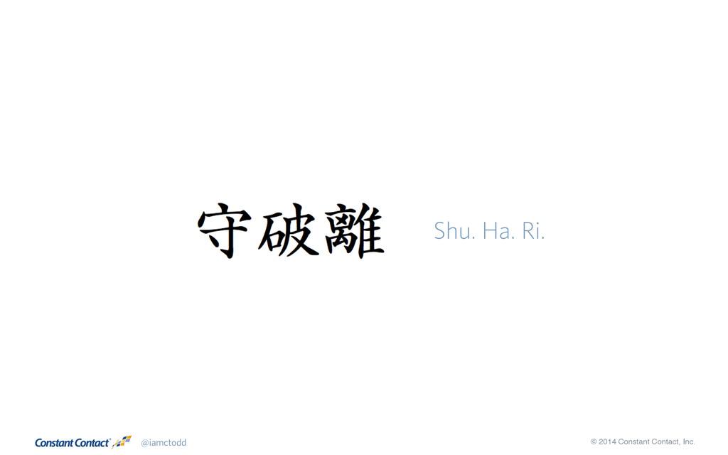 @iamctodd © 2014 Constant Contact, Inc. Shu. Ha...