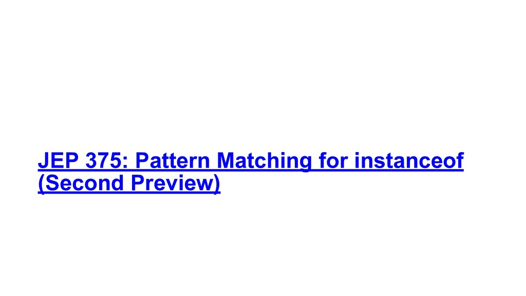 JEP 375: Pattern Matching for instanceof (Secon...
