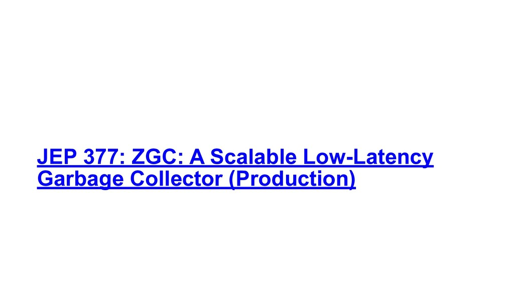 JEP 377: ZGC: A Scalable Low-Latency Garbage Co...