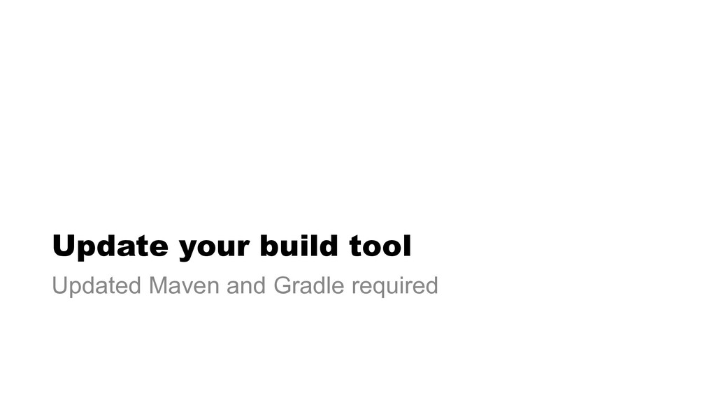 Update your build tool Updated Maven and Gradle...