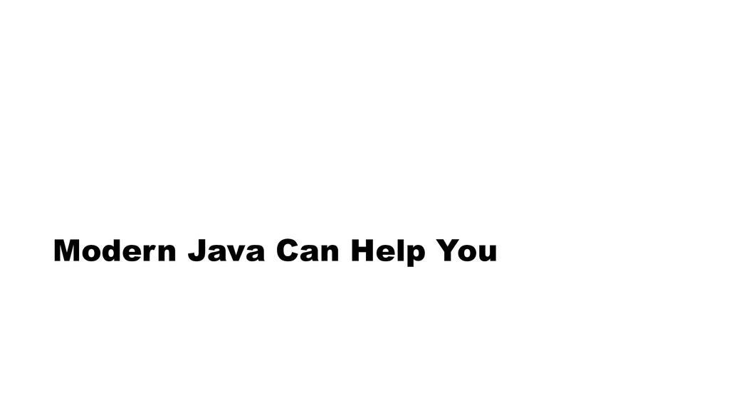 Modern Java Can Help You
