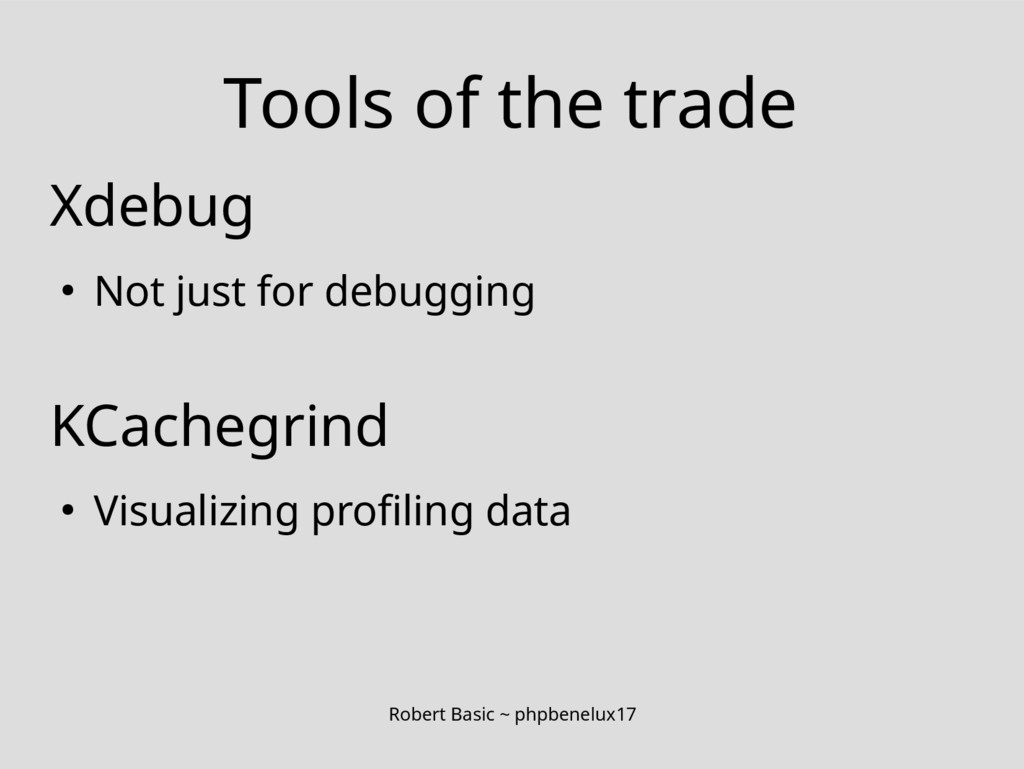 Robert Basic ~ phpbenelux17 Tools of the trade ...