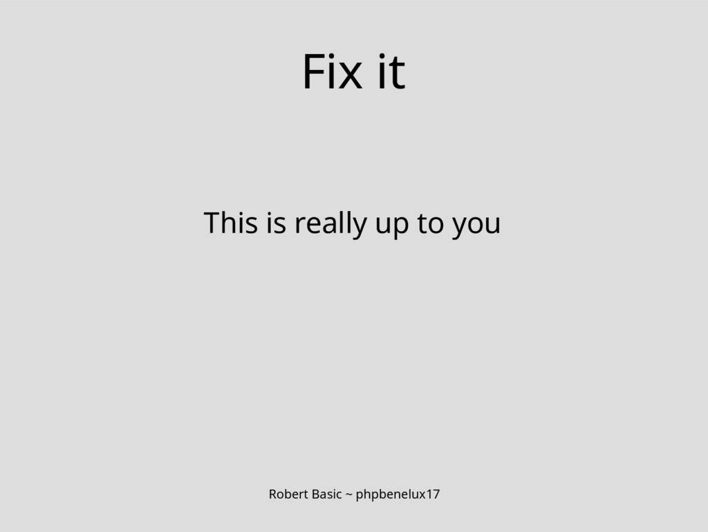 Robert Basic ~ phpbenelux17 Fix it This is real...