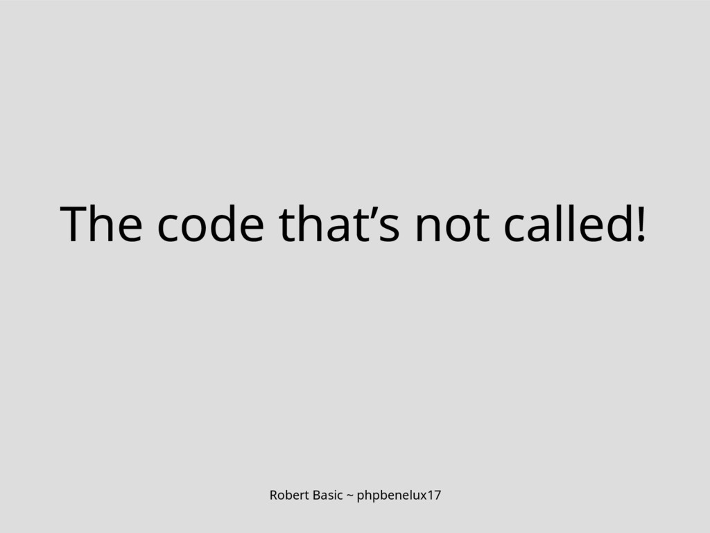 Robert Basic ~ phpbenelux17 The code that's not...