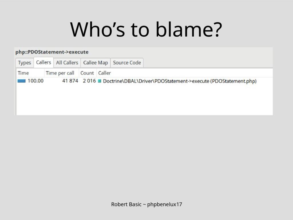 Robert Basic ~ phpbenelux17 Who's to blame?