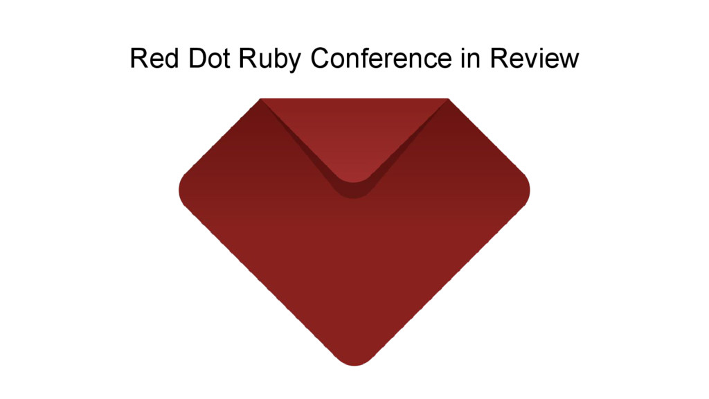 Red Dot Ruby Conference in Review