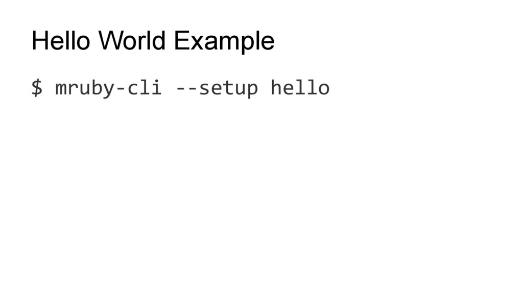 Hello World Example $ mruby-cli --setup hello