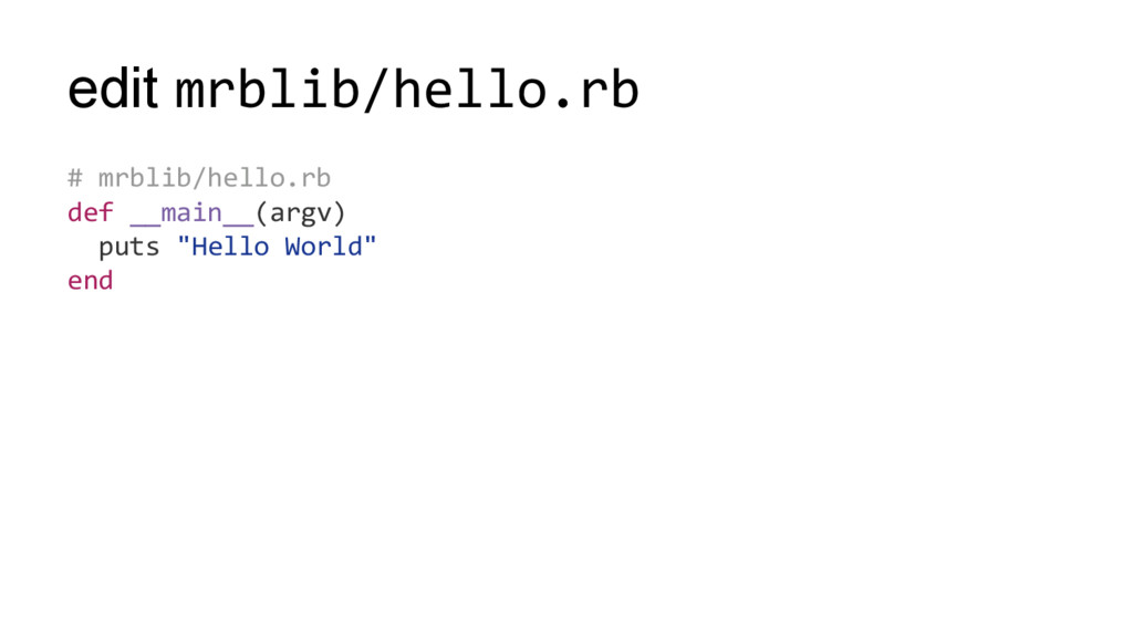 edit mrblib/hello.rb # mrblib/hello.rb def __ma...