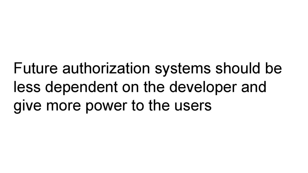 Future authorization systems should be less dep...