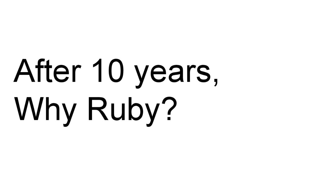 After 10 years, Why Ruby?