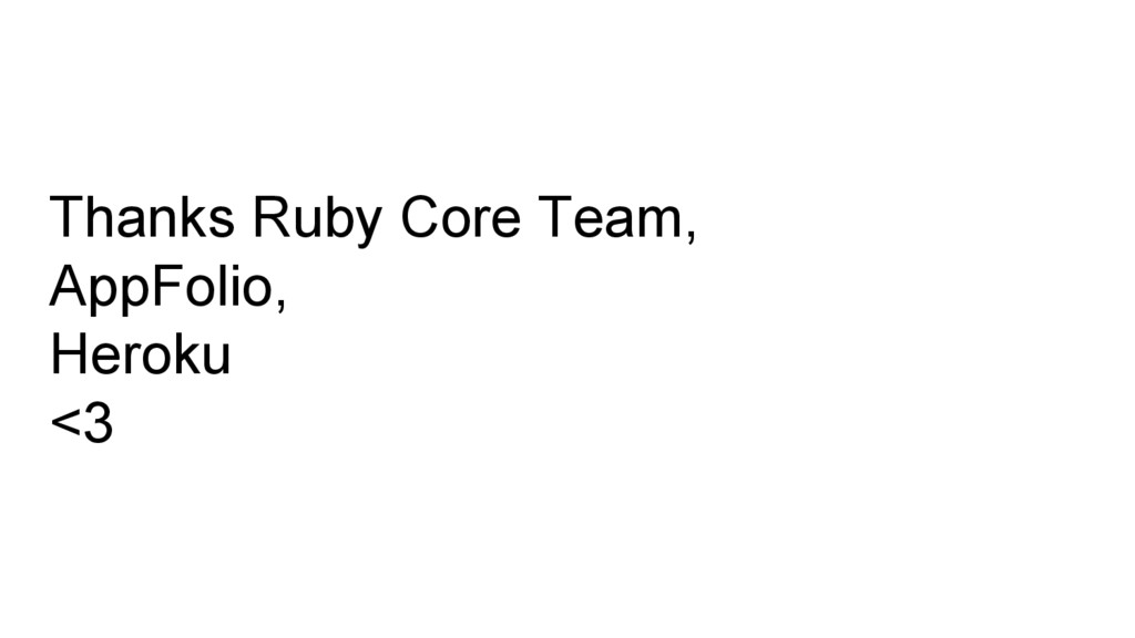 Thanks Ruby Core Team, AppFolio, Heroku <3