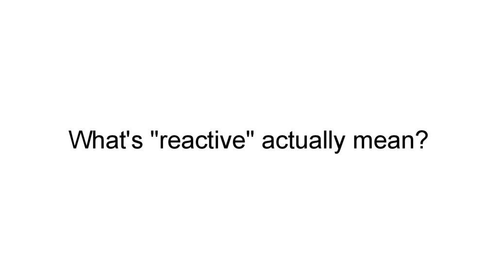 "What's ""reactive"" actually mean?"