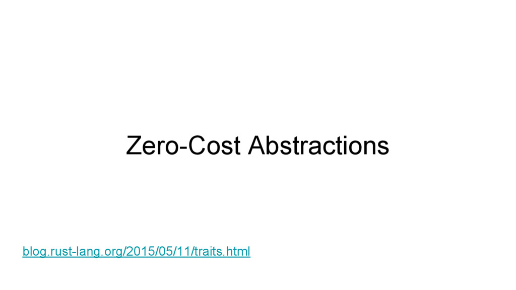 Zero-Cost Abstractions blog.rust-lang.org/2015/...