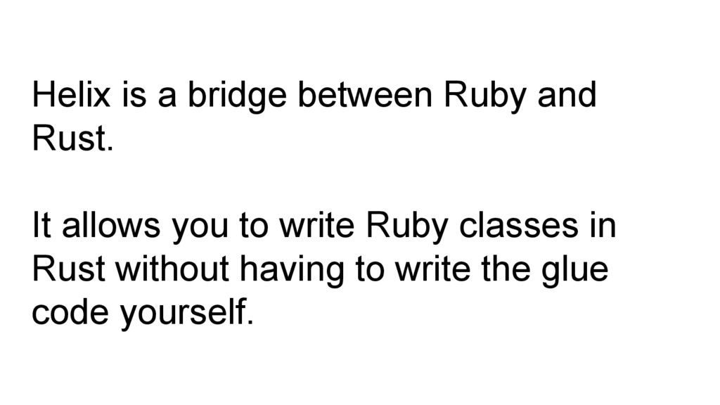 Helix is a bridge between Ruby and Rust. It all...