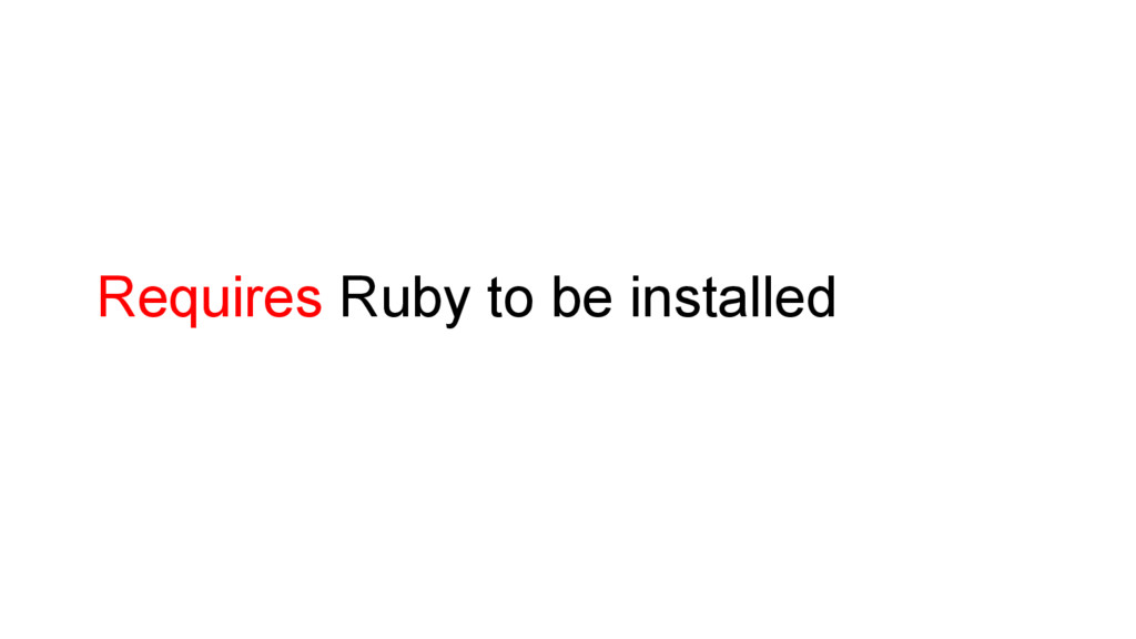 Requires Ruby to be installed
