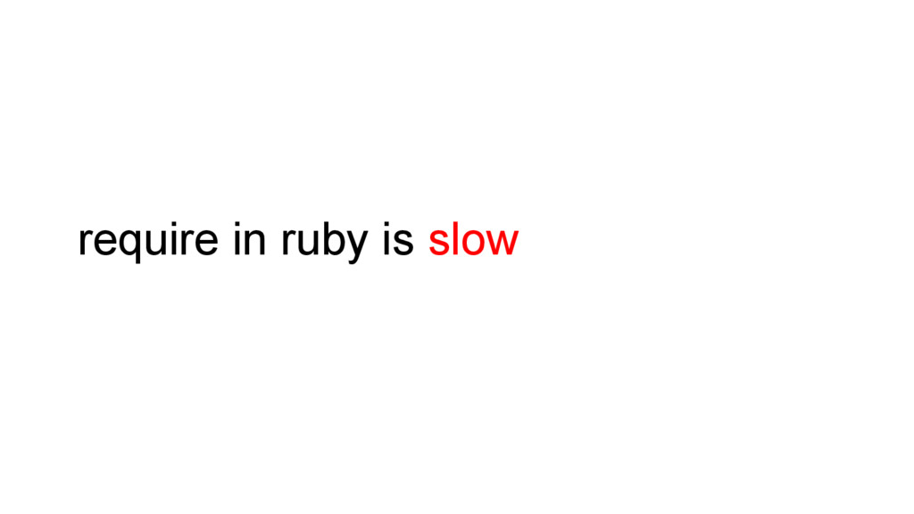 require in ruby is slow