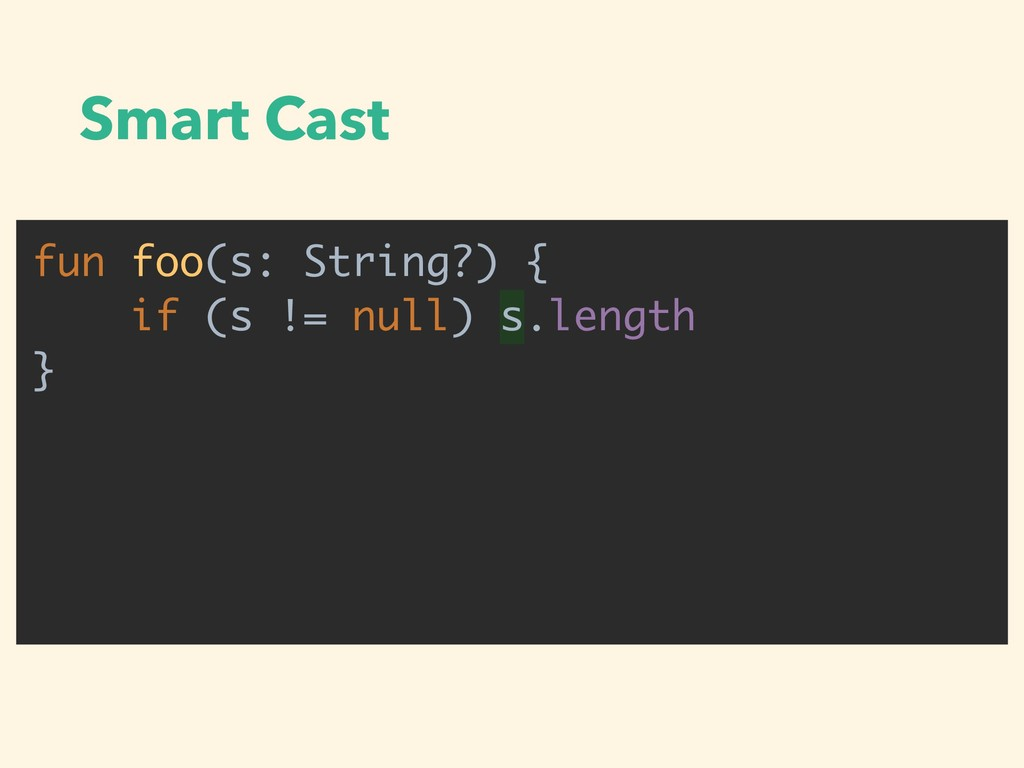 Smart Cast fun foo(s: String?) { if (s != null)...