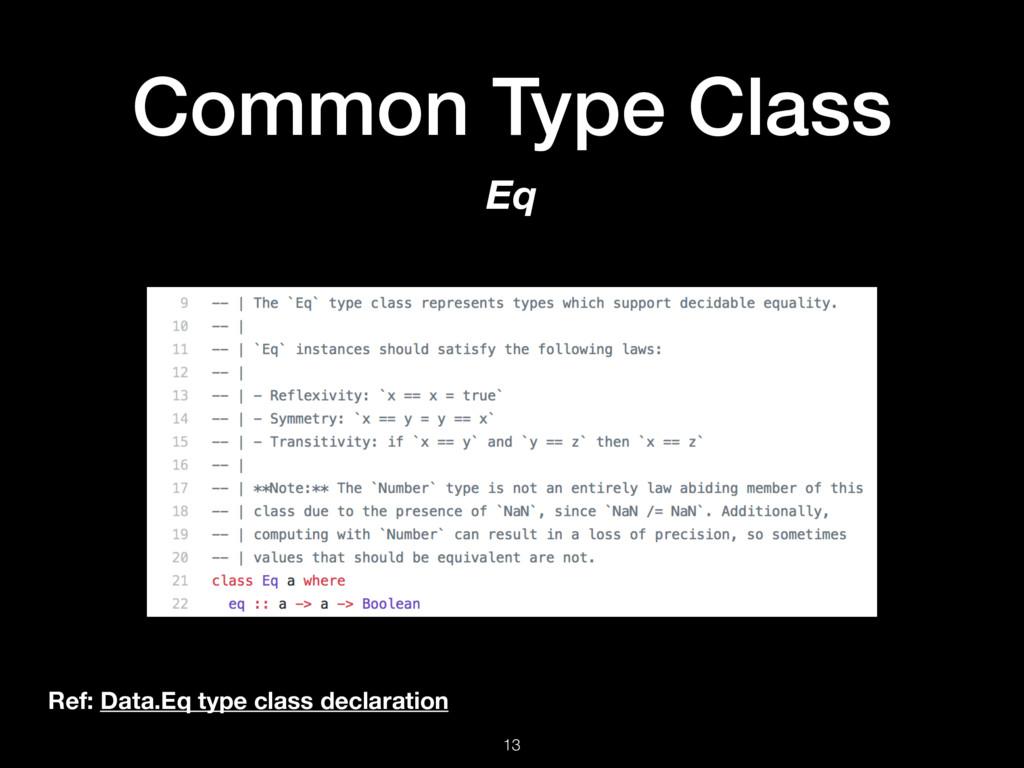 Common Type Class 13 Eq Ref: Data.Eq type class...