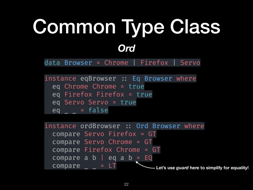 Common Type Class 22 Ord data Browser = Chrome ...