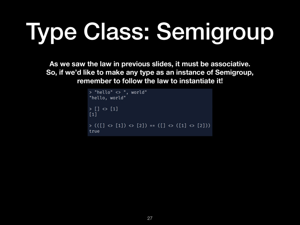 Type Class: Semigroup 27 As we saw the law in p...