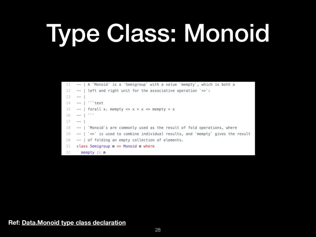 Type Class: Monoid 28 Ref: Data.Monoid type cla...