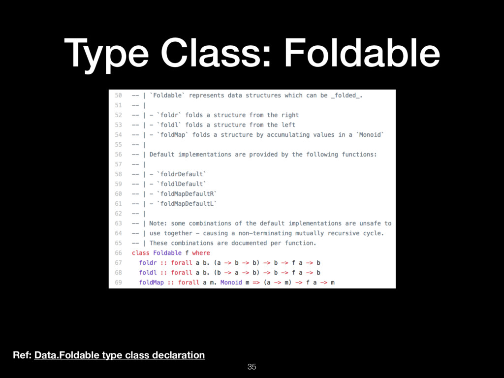 Type Class: Foldable 35 Ref: Data.Foldable type...
