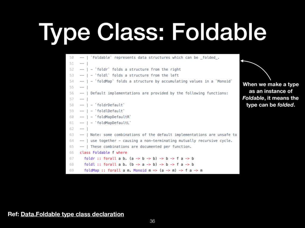 Type Class: Foldable 36 Ref: Data.Foldable type...