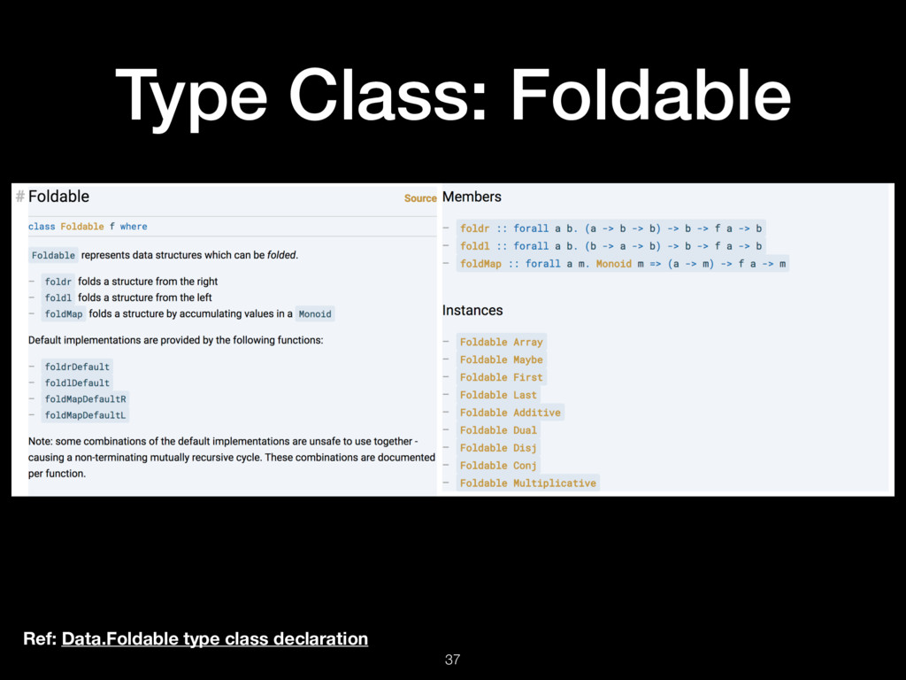 Type Class: Foldable 37 Ref: Data.Foldable type...