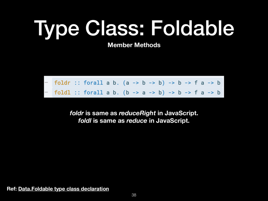 Type Class: Foldable 38 Ref: Data.Foldable type...