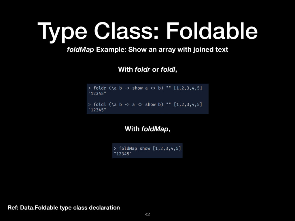 Type Class: Foldable 42 Ref: Data.Foldable type...