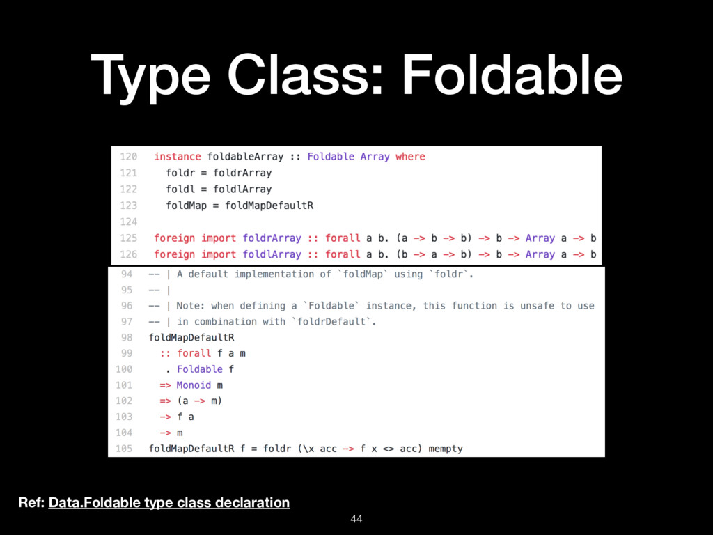 Type Class: Foldable 44 Ref: Data.Foldable type...