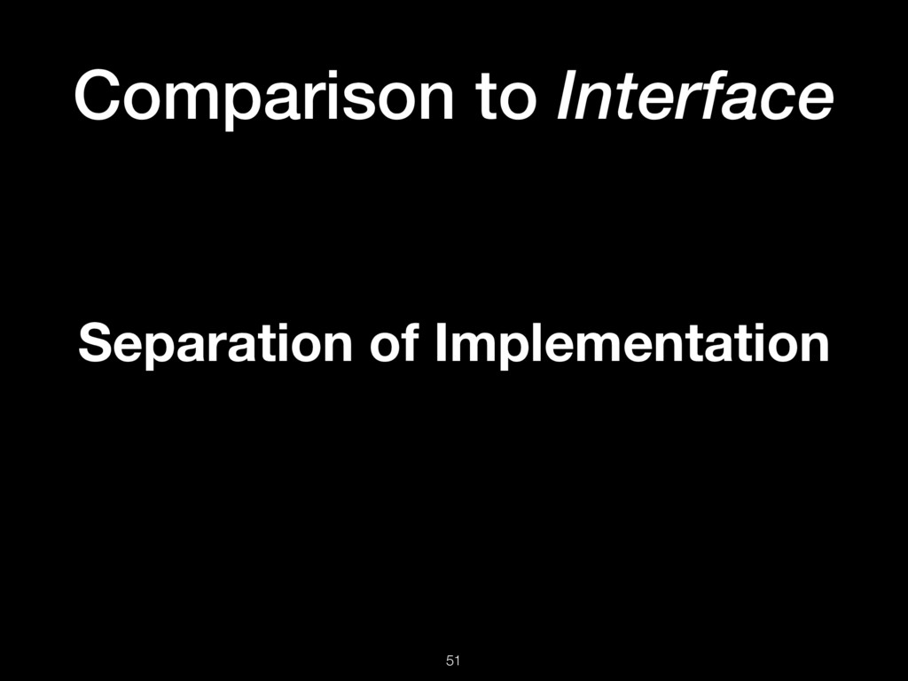 Comparison to Interface 51 Separation of Implem...