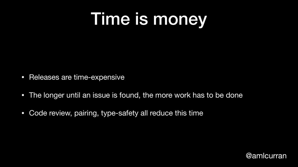 @amlcurran Time is money • Releases are time-ex...