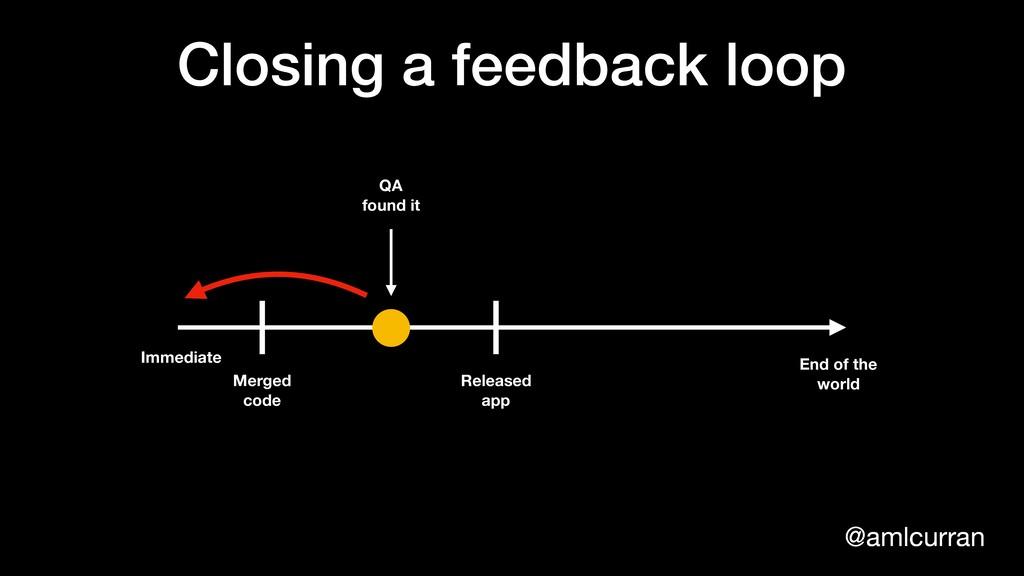 @amlcurran Closing a feedback loop Immediate En...