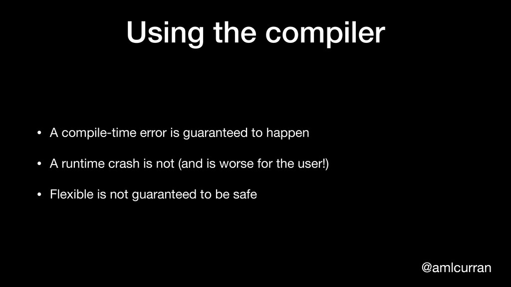 @amlcurran Using the compiler • A compile-time ...