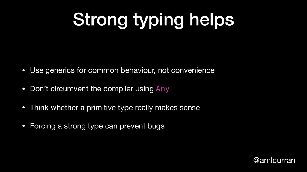 @amlcurran Strong typing helps • Use generics f...
