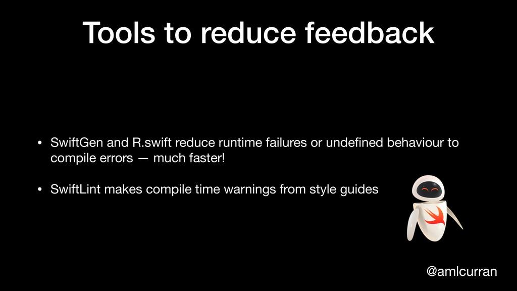 @amlcurran Tools to reduce feedback • SwiftGen ...