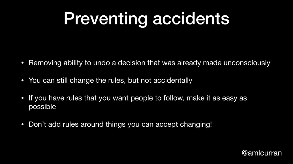 @amlcurran Preventing accidents • Removing abil...