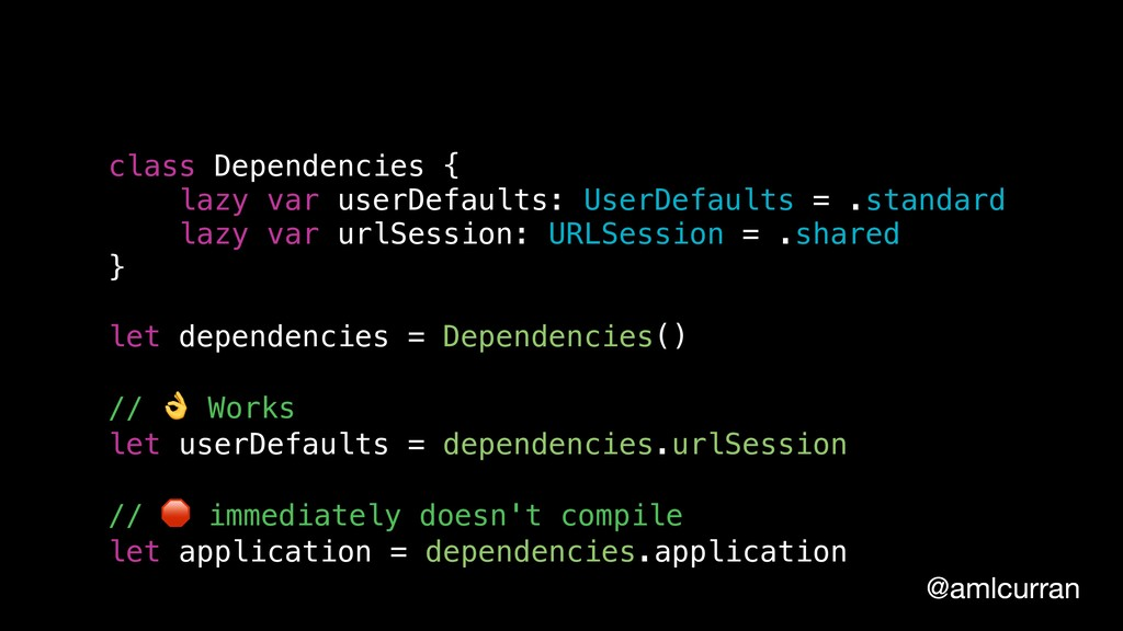@amlcurran class Dependencies { lazy var userDe...