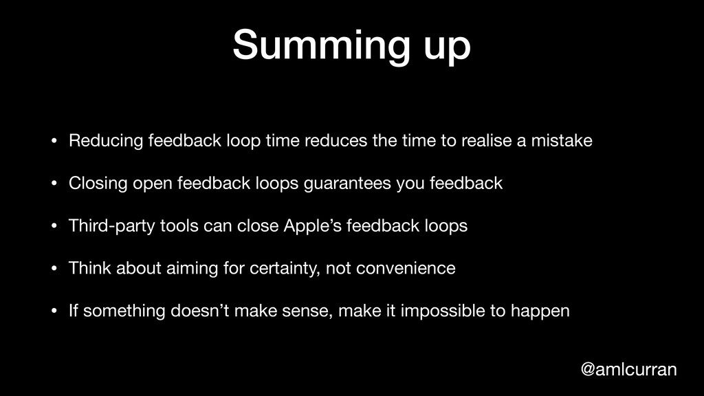 @amlcurran Summing up • Reducing feedback loop ...
