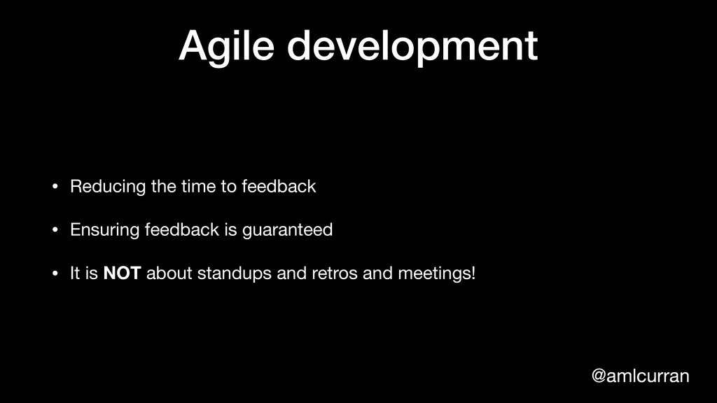 @amlcurran Agile development • Reducing the tim...