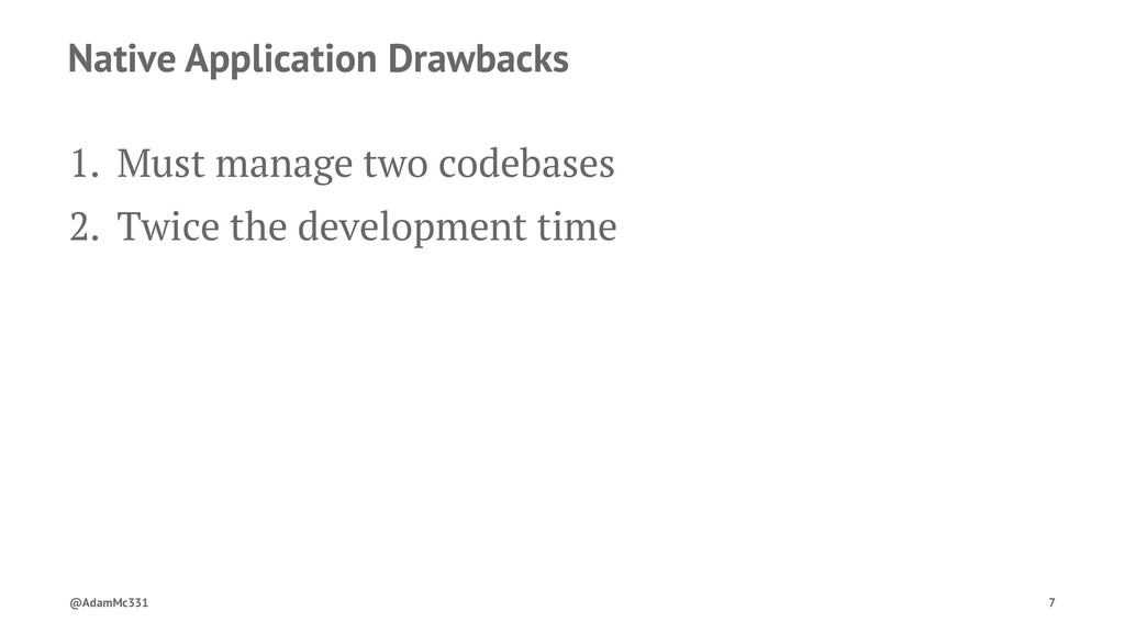 Native Application Drawbacks 1. Must manage two...