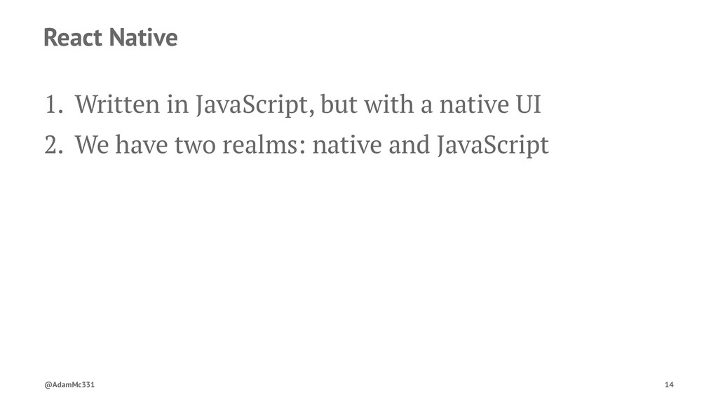 React Native 1. Written in JavaScript, but with...