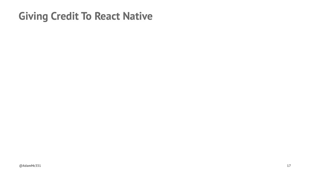 Giving Credit To React Native @AdamMc331 17