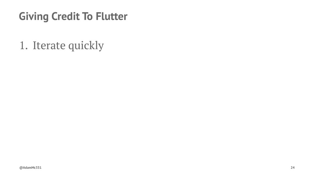 Giving Credit To Flutter 1. Iterate quickly @Ad...