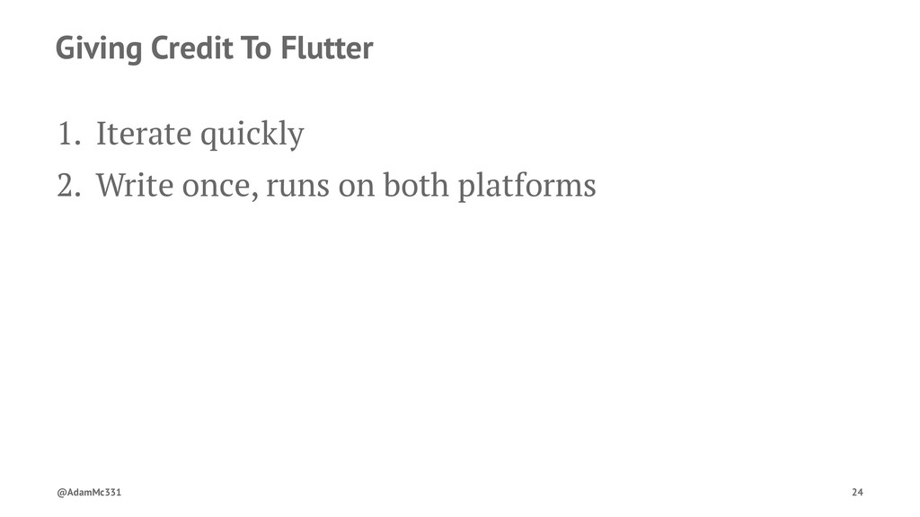 Giving Credit To Flutter 1. Iterate quickly 2. ...